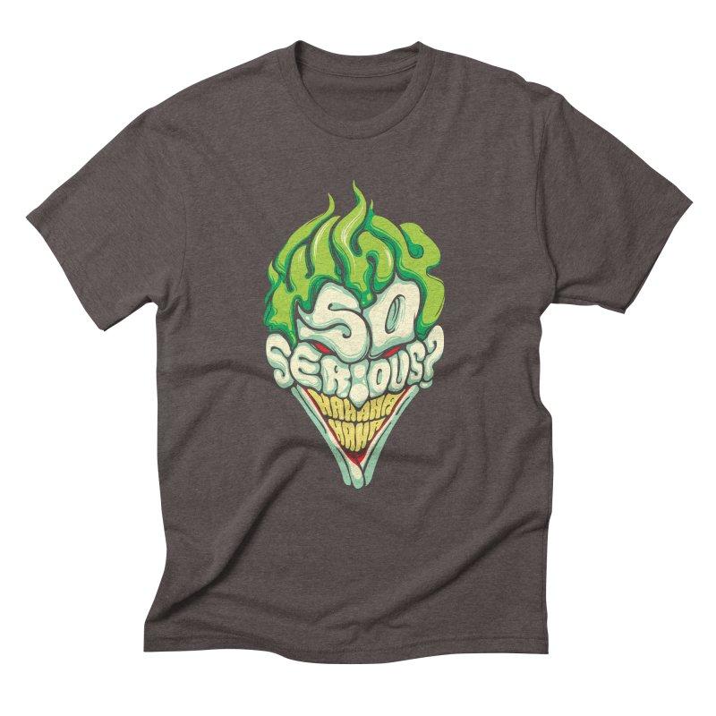 Why so Serious Men's Triblend T-Shirt by dracoimagem's Artist Shop