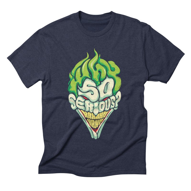 Why so Serious Men's Triblend T-shirt by dracoimagem's Artist Shop