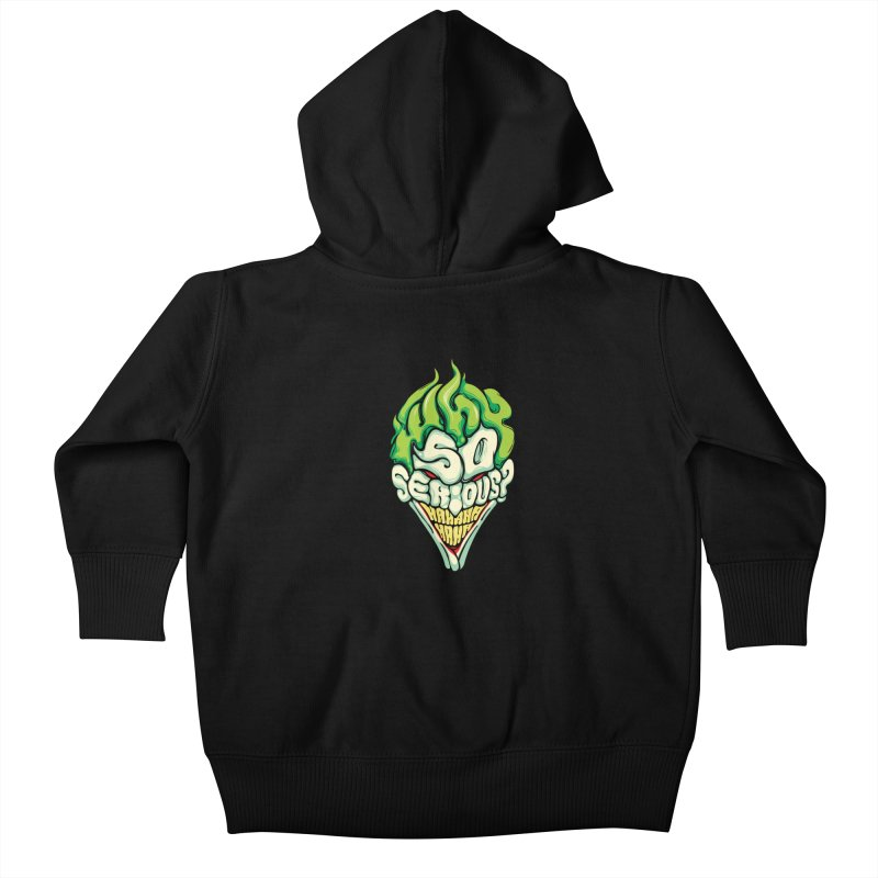 Why so Serious Kids Baby Zip-Up Hoody by dracoimagem's Artist Shop