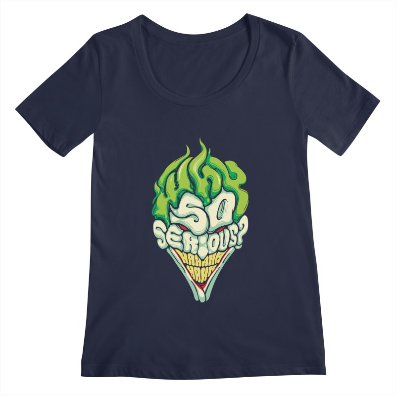 Why so Serious Women's Scoopneck by dracoimagem's Artist Shop