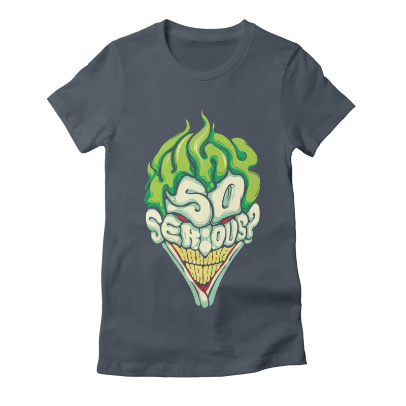 Why so Serious Women's Fitted T-Shirt by dracoimagem's Artist Shop