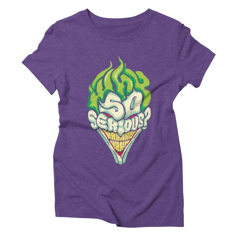 Why so Serious Women's Triblend T-Shirt by dracoimagem's Artist Shop
