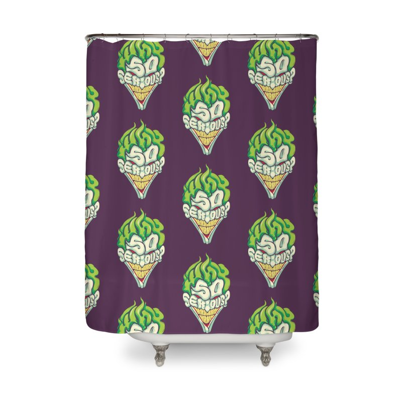 Why so Serious Home Shower Curtain by dracoimagem's Artist Shop