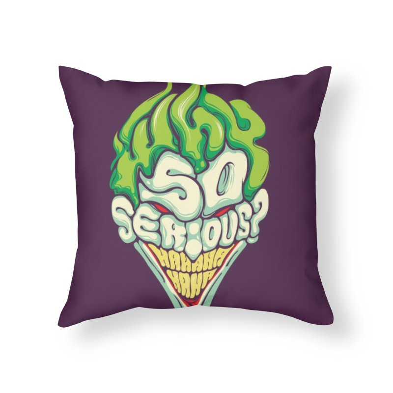 Why so Serious Home Throw Pillow by dracoimagem's Artist Shop