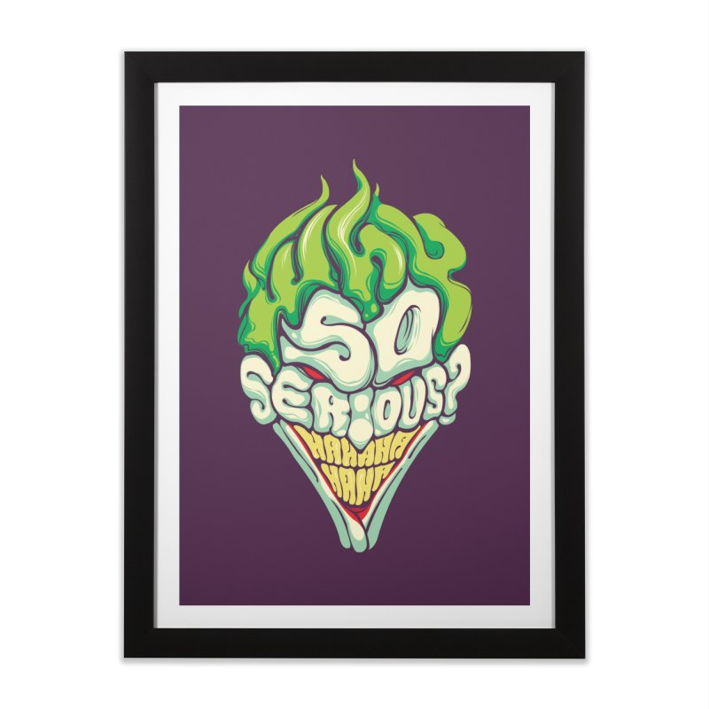 Why so Serious Home Framed Fine Art Print by dracoimagem's Artist Shop