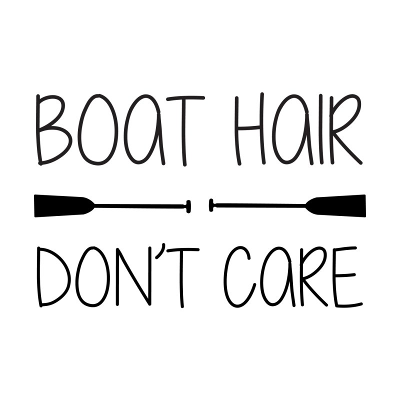 Boat Hair Don't Care Women's Tank by dragonboatlife's Artist Shop