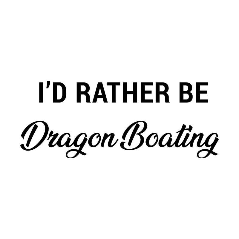I'd Rather Be Dragon Boating Home Framed Fine Art Print by dragonboatlife's Artist Shop