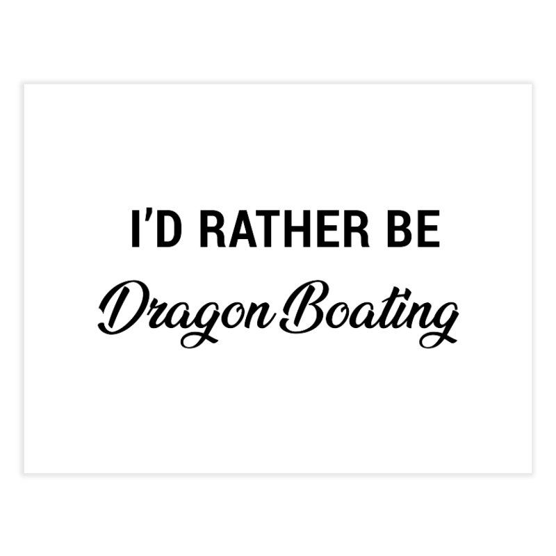 I'd Rather Be Dragon Boating Home Fine Art Print by dragonboatlife's Artist Shop