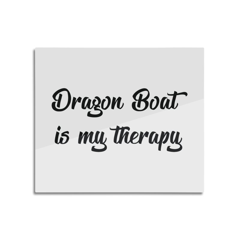 Dragon Boat is my therapy Home Mounted Acrylic Print by dragonboatlife's Artist Shop