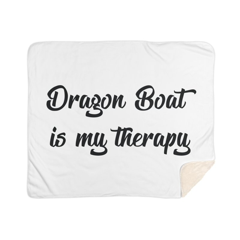 Dragon Boat is my therapy Home Sherpa Blanket Blanket by dragonboatlife's Artist Shop