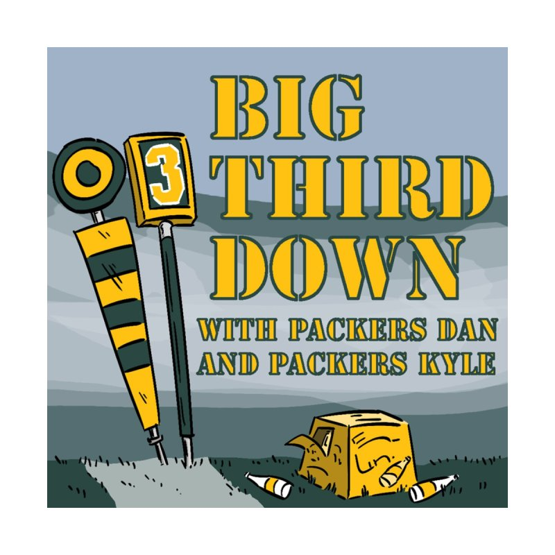 Big Third Down, with Packers Dan and Packers Kyle None  by dramgus's Artist Shop