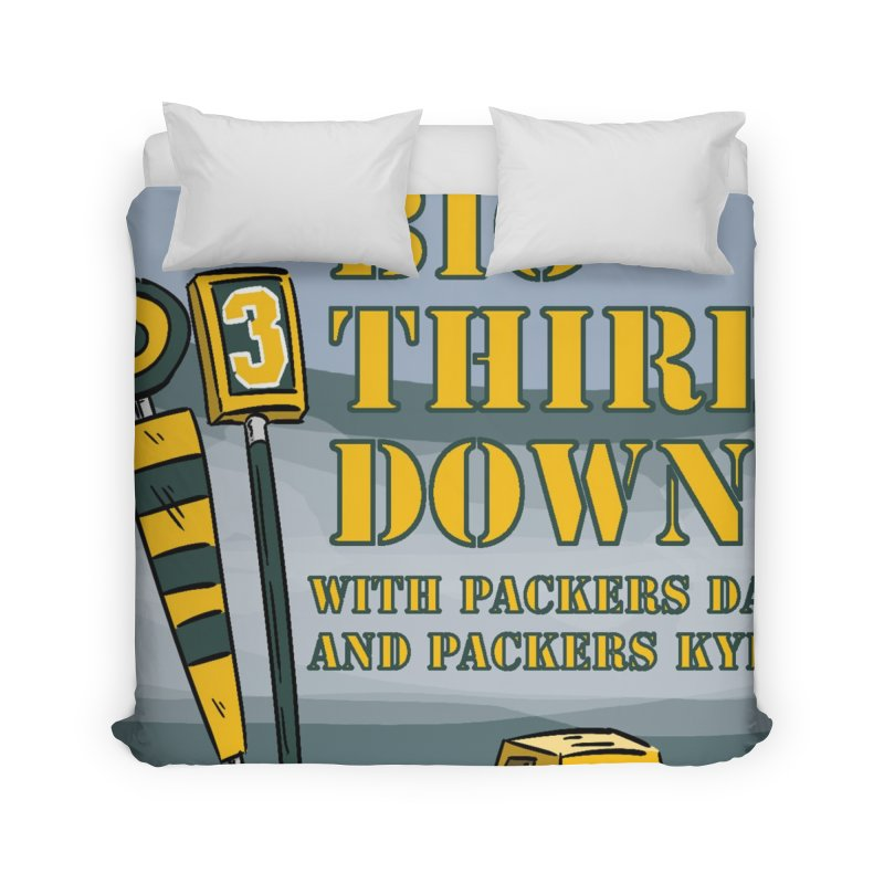 Big Third Down, with Packers Dan and Packers Kyle Home Duvet by dramgus's Artist Shop