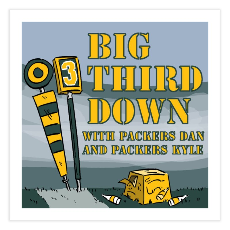 Big Third Down, with Packers Dan and Packers Kyle Home Fine Art Print by dramgus's Artist Shop