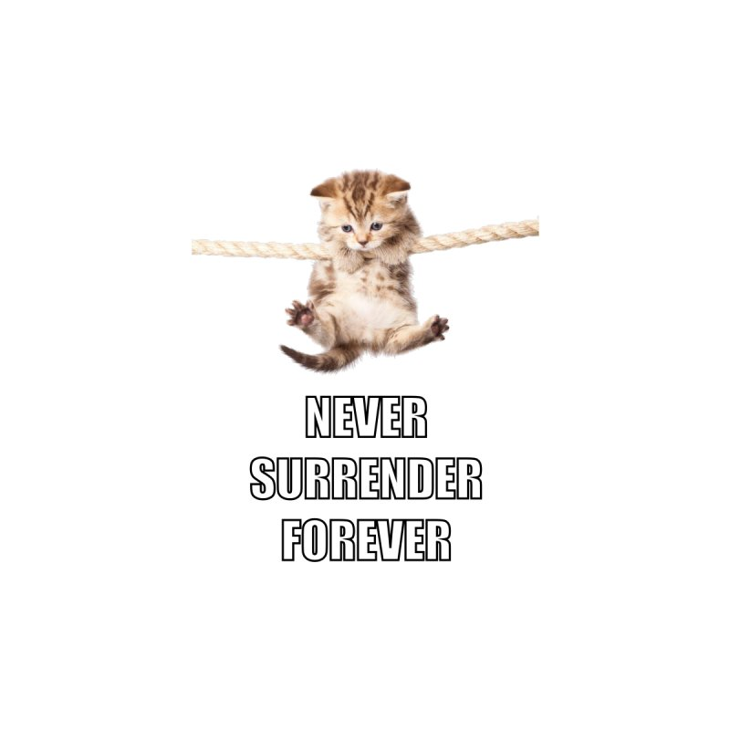 never surrender furever Home Fine Art Print by dramgus's Artist Shop