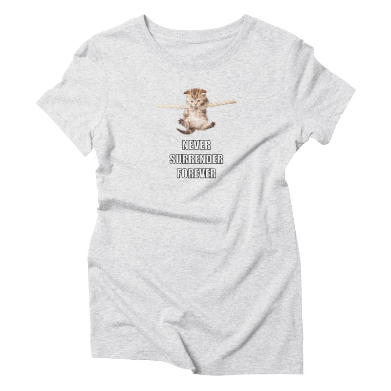 never surrender furever Women's Triblend T-shirt by dramgus's Artist Shop