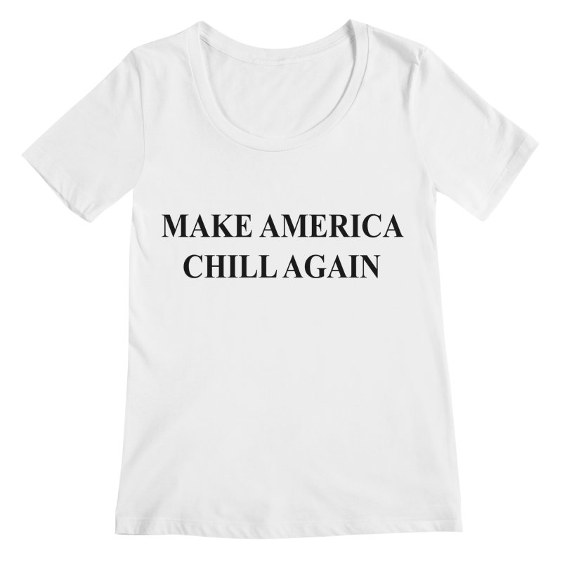 Make America Chill Again Women's Scoopneck by dramgus's Artist Shop