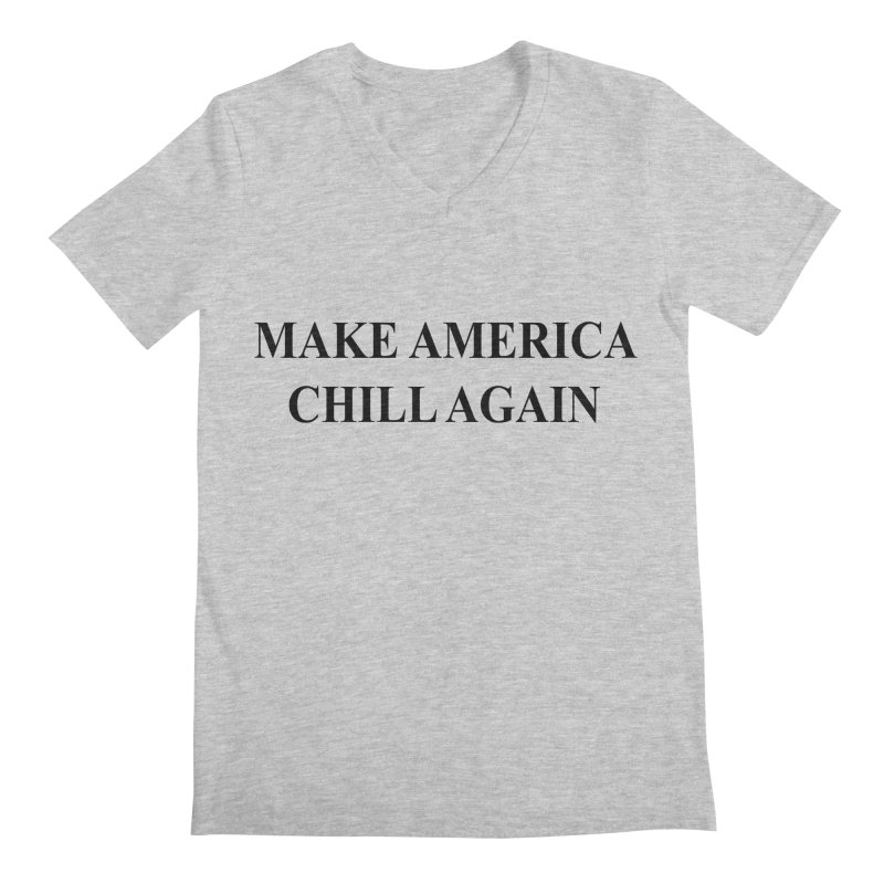Make America Chill Again Men's V-Neck by dramgus's Artist Shop