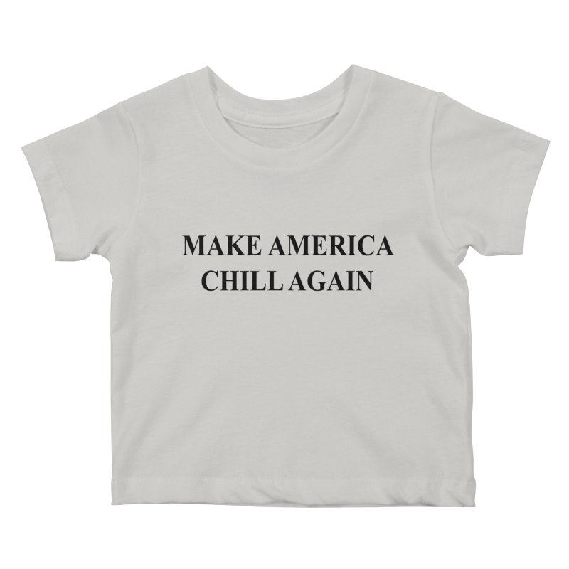 Make America Chill Again Kids Baby T-Shirt by dramgus's Artist Shop