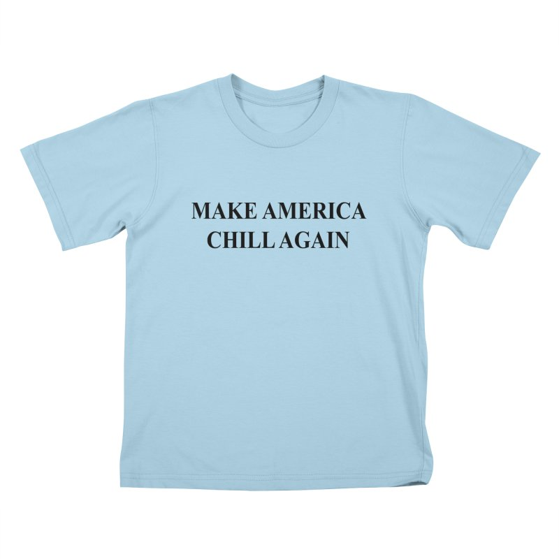 Make America Chill Again Kids T-Shirt by dramgus's Artist Shop