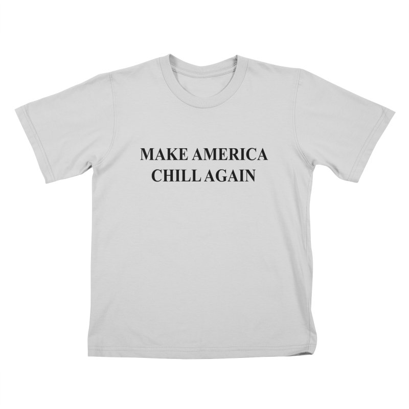 Make America Chill Again Kids T-Shirt by dramgus's Artist Shop