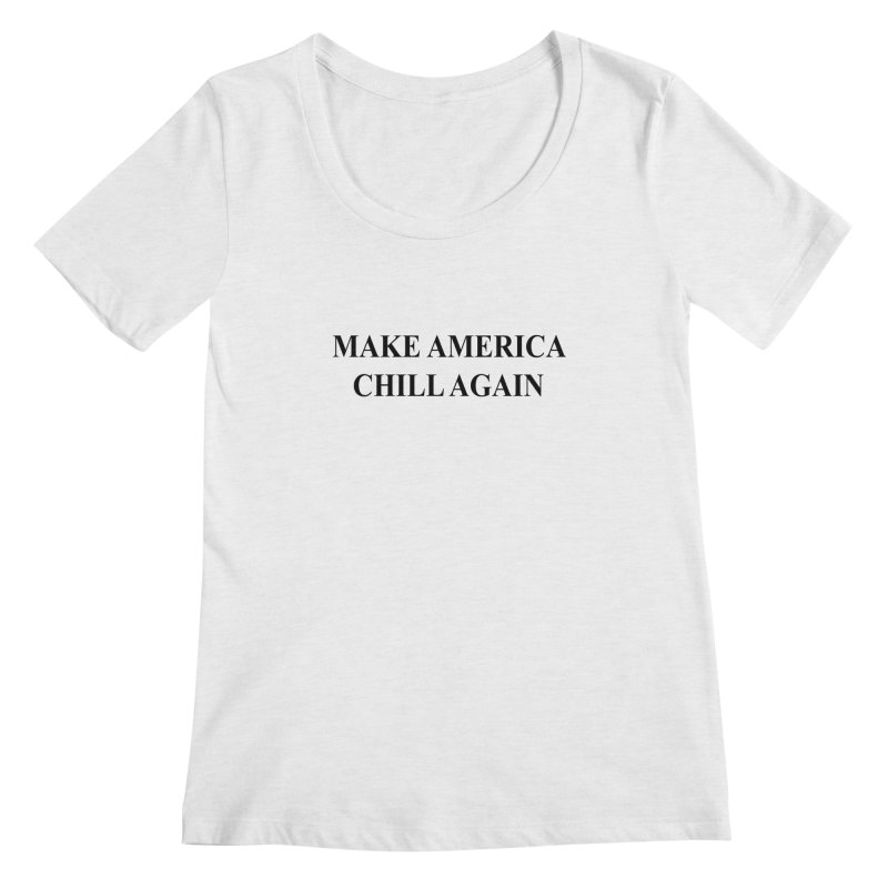 Make America Chill Again Women's Regular Scoop Neck by dramgus's Artist Shop