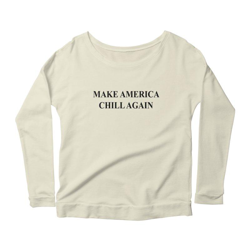 Make America Chill Again Women's Longsleeve Scoopneck  by dramgus's Artist Shop