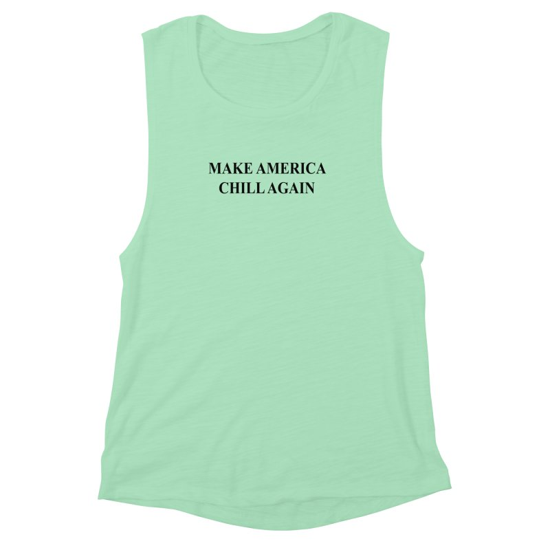 Make America Chill Again Women's Muscle Tank by dramgus's Artist Shop