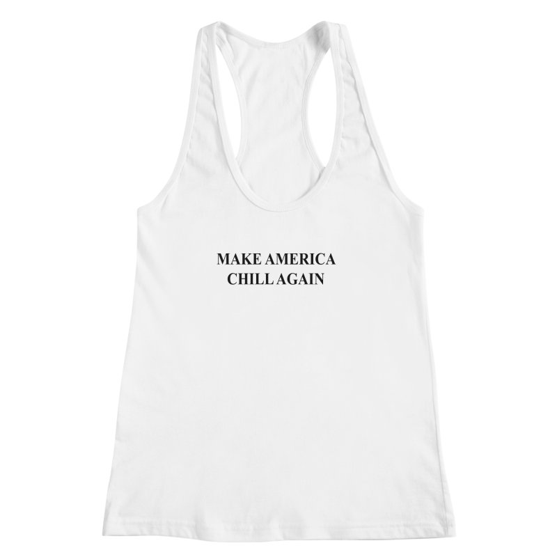 Make America Chill Again Women's Racerback Tank by dramgus's Artist Shop