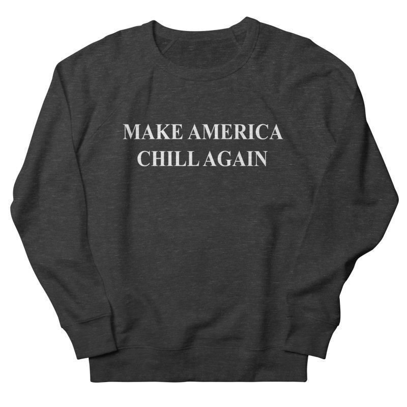 Make America Chill Again Men's Sweatshirt by dramgus's Artist Shop