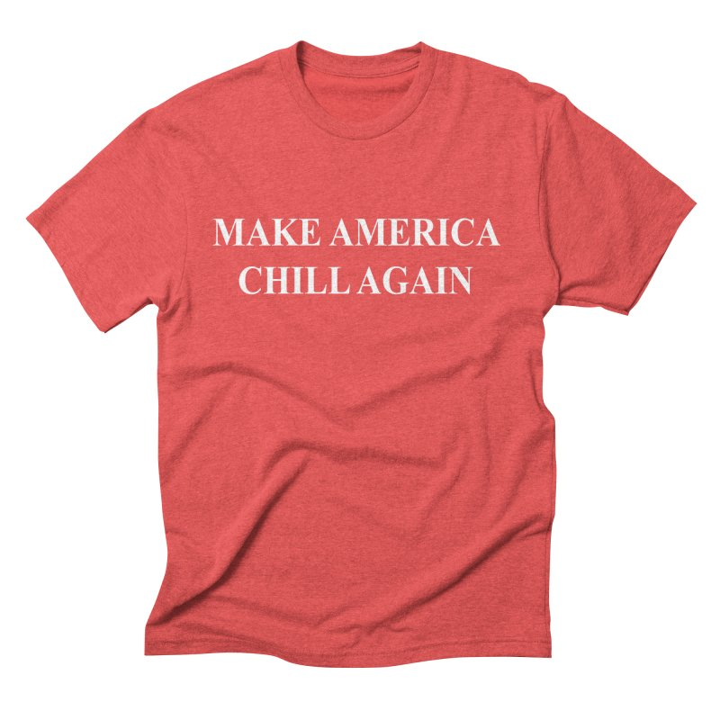 Make America Chill Again Men's Triblend T-Shirt by dramgus's Artist Shop