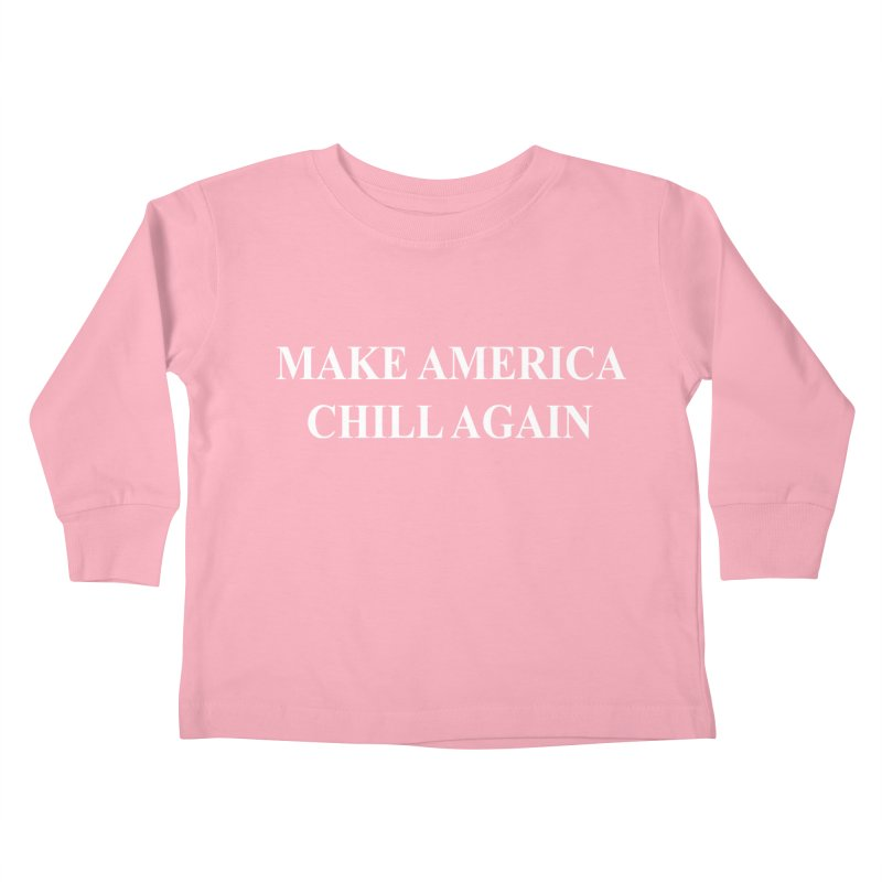 Make America Chill Again Kids Toddler Longsleeve T-Shirt by dramgus's Artist Shop