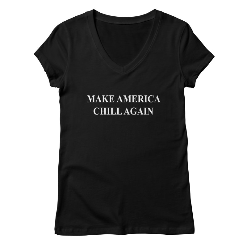 Make America Chill Again Women's V-Neck by dramgus's Artist Shop
