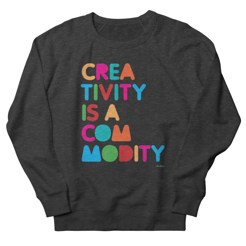 Creativity is a Commodity Women's Sweatshirt by DRAWMARK