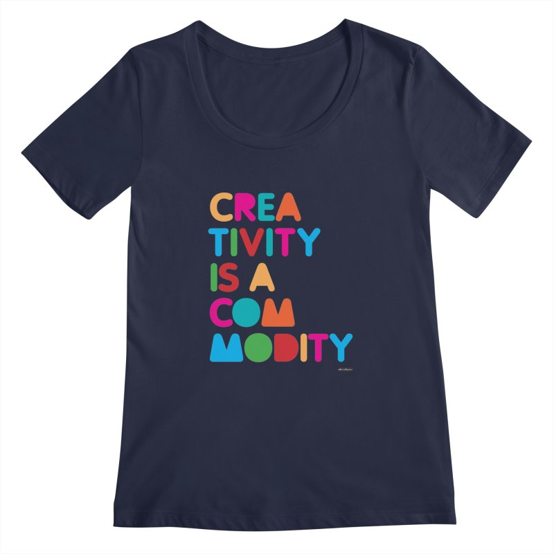 Creativity is a Commodity Women's Scoopneck by DRAWMARK