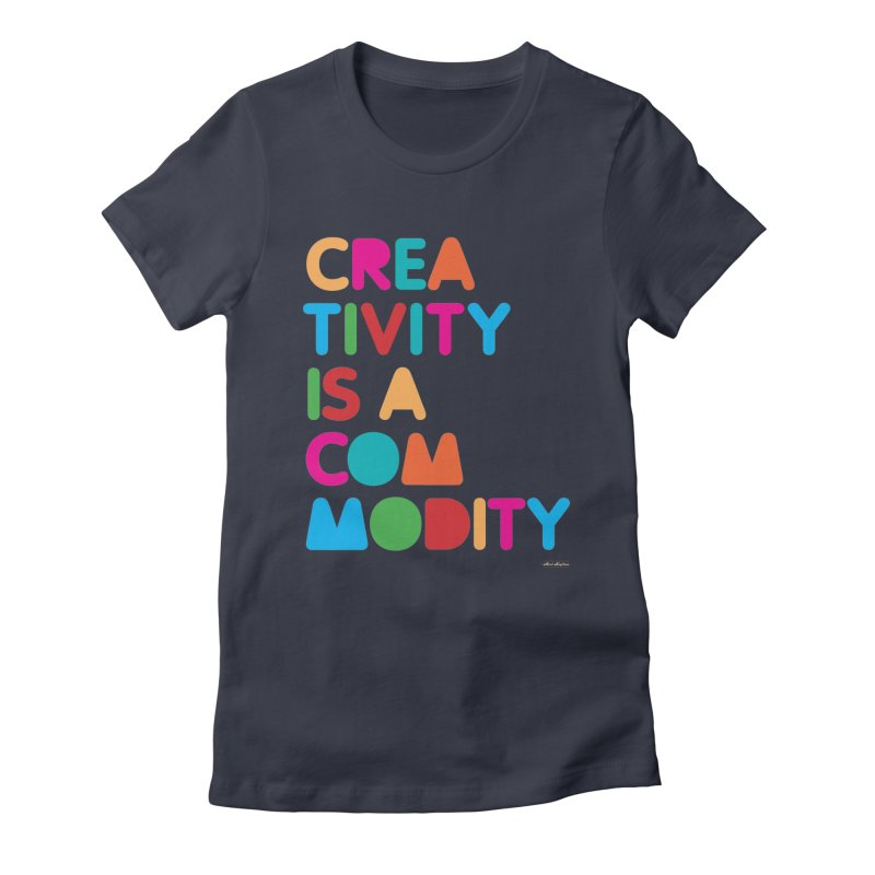 Creativity is a Commodity Women's Fitted T-Shirt by DRAWMARK