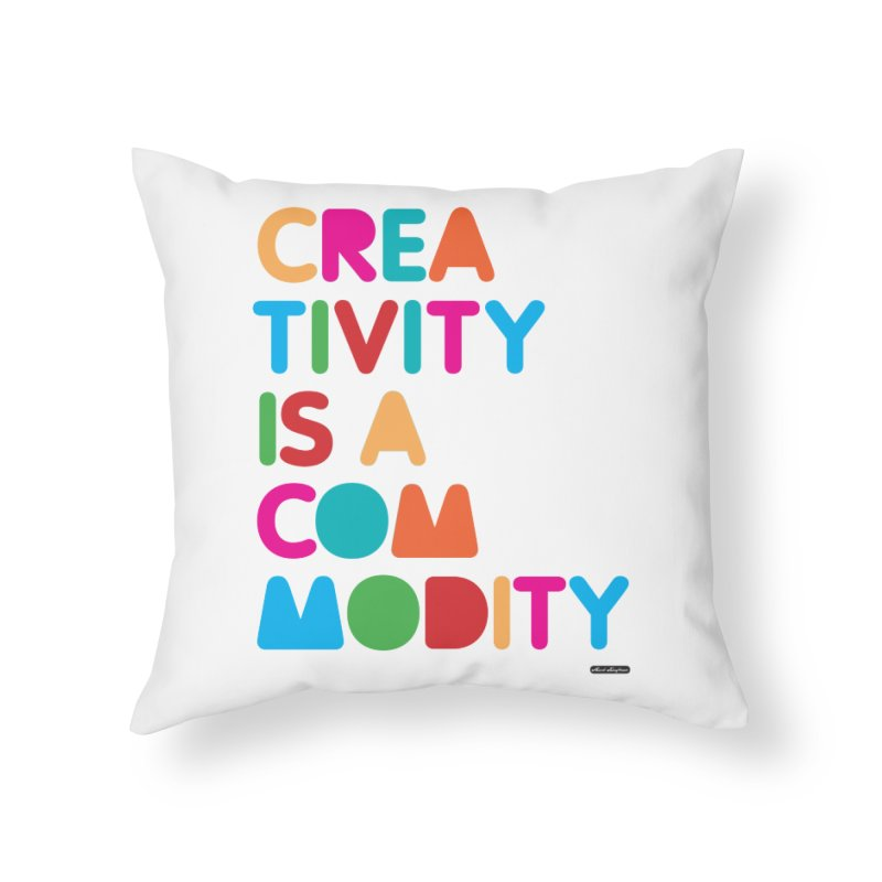 Creativity is a Commodity Home Throw Pillow by DRAWMARK