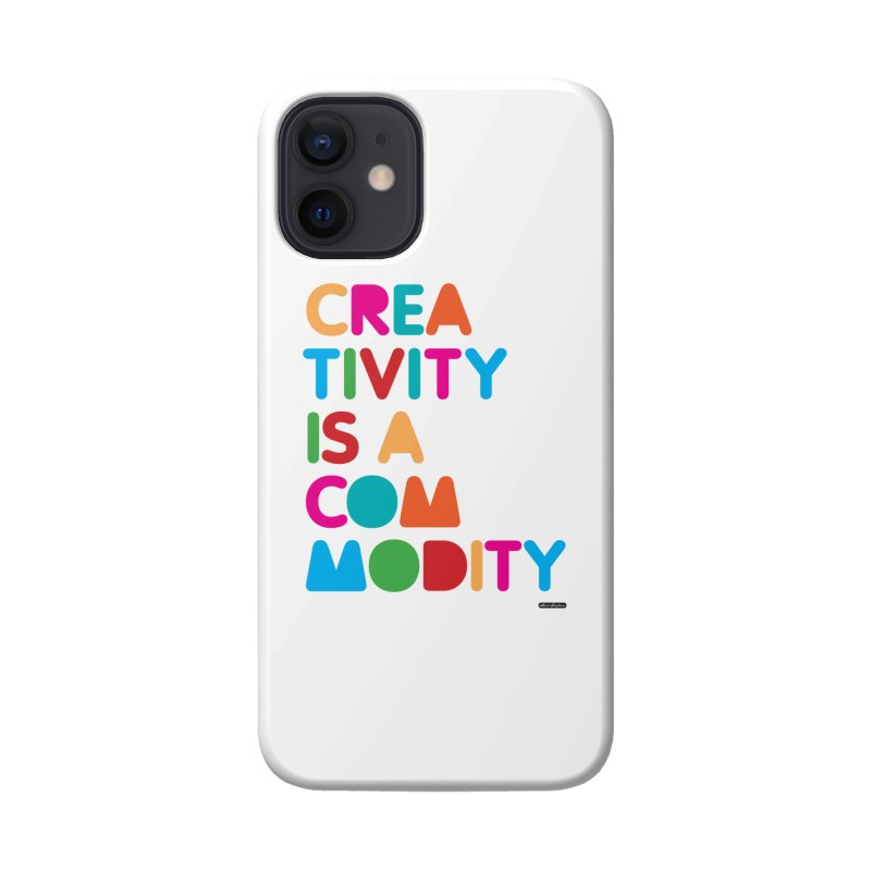 Creativity is a Commodity Accessories Phone Case by DRAWMARK