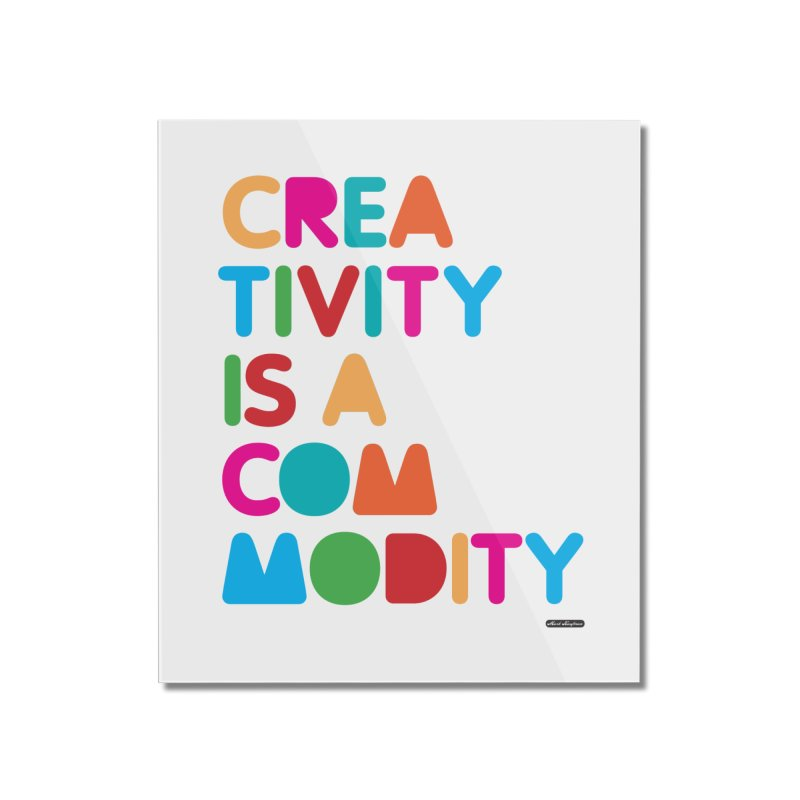 Creativity is a Commodity Home Mounted Acrylic Print by DRAWMARK