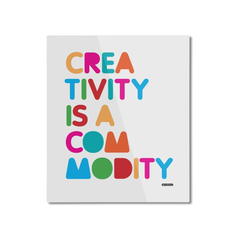 Creativity is a Commodity Home Mounted Aluminum Print by DRAWMARK