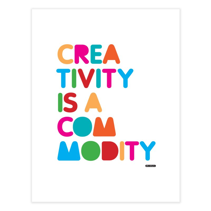 Creativity is a Commodity Home Fine Art Print by DRAWMARK
