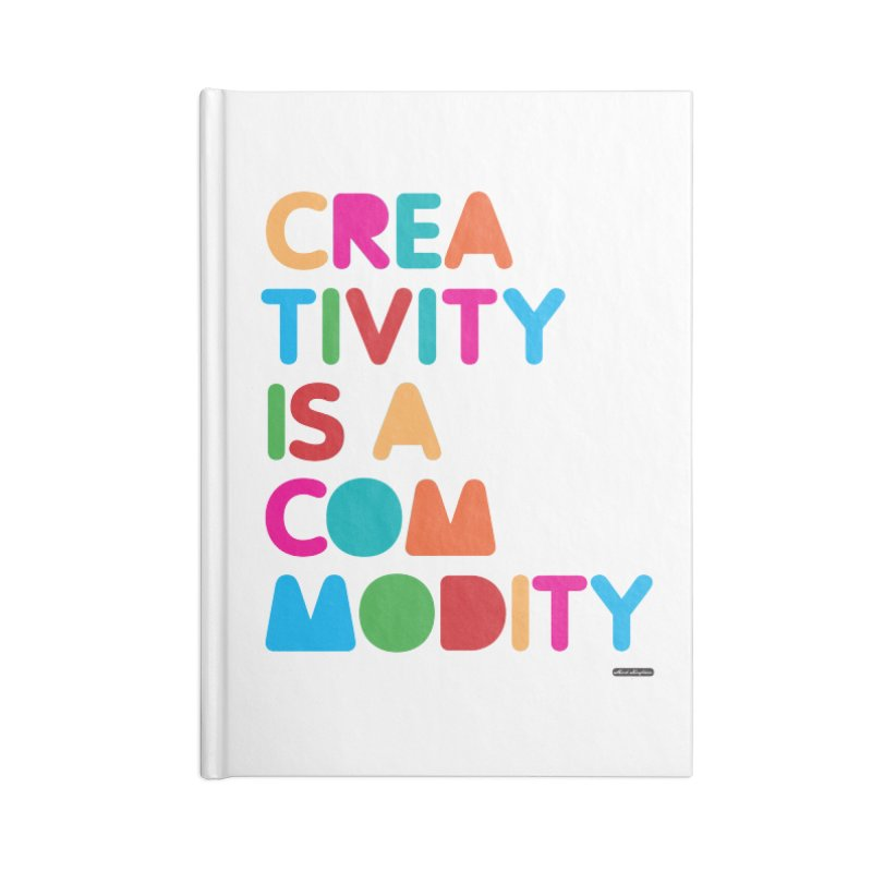 Creativity is a Commodity Accessories Blank Journal Notebook by DRAWMARK