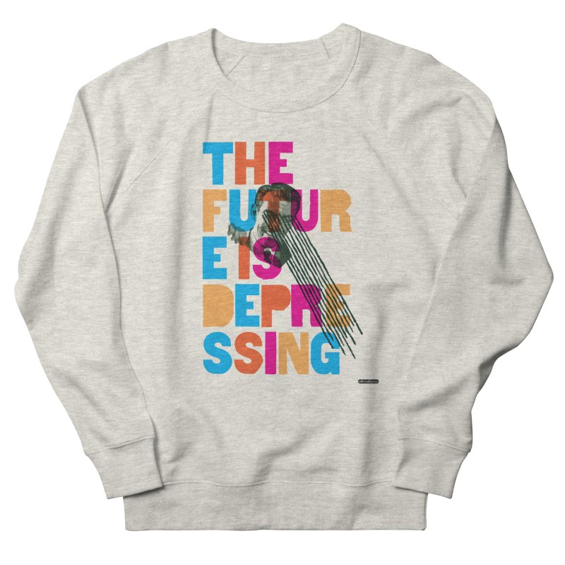 The Future is Depressing Women's Sweatshirt by DRAWMARK