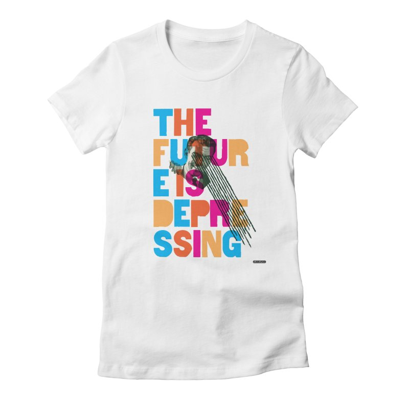 The Future is Depressing Women's Fitted T-Shirt by DRAWMARK