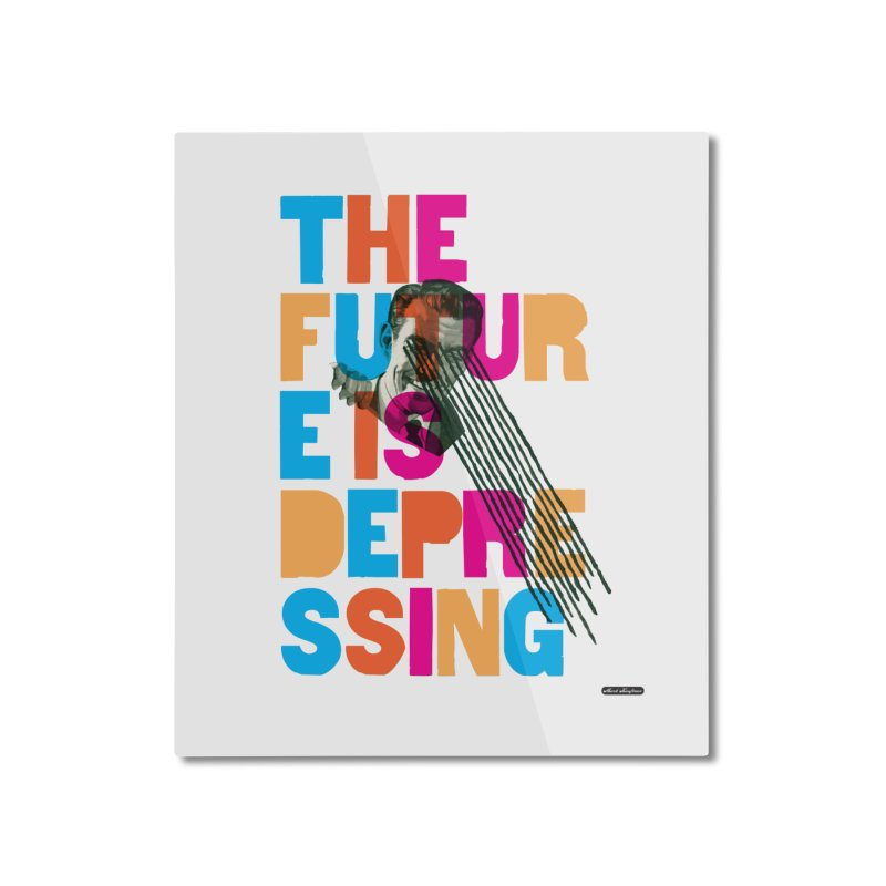 The Future is Depressing Home Mounted Aluminum Print by DRAWMARK