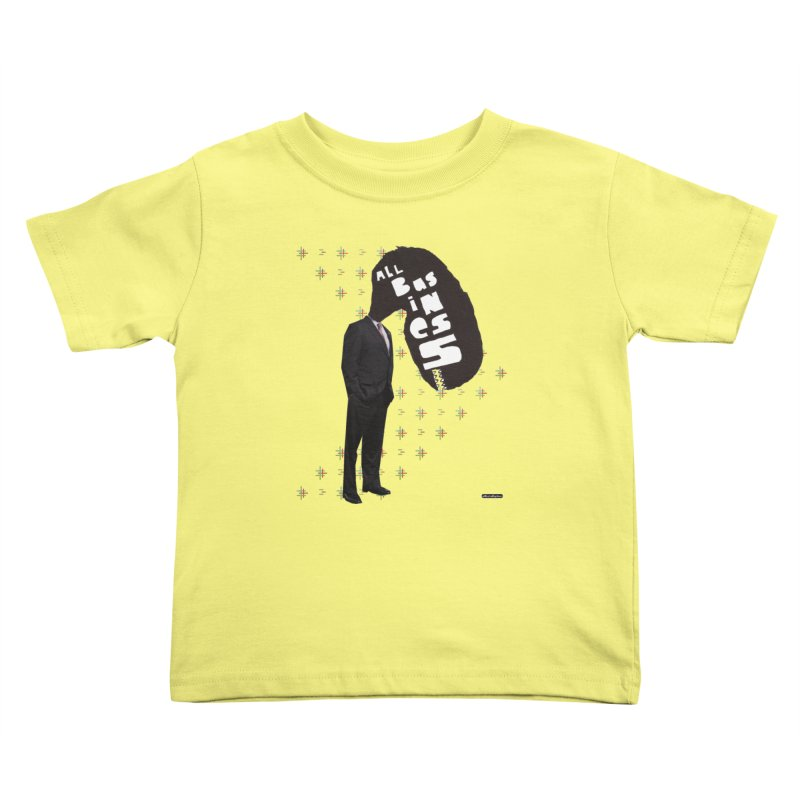 All Business Kids Toddler T-Shirt by DRAWMARK