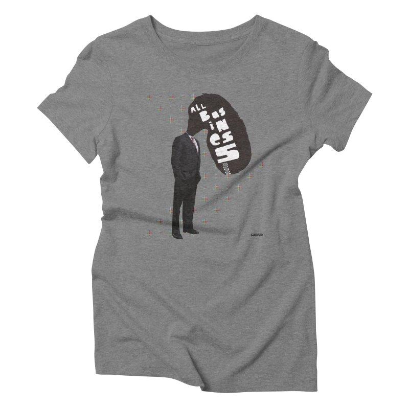 All Business Women's Triblend T-Shirt by DRAWMARK