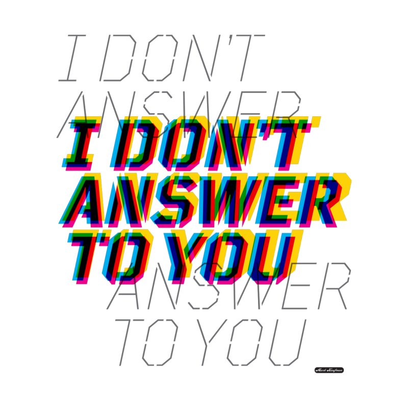 I Don't Answer to You Home Mounted Aluminum Print by DRAWMARK