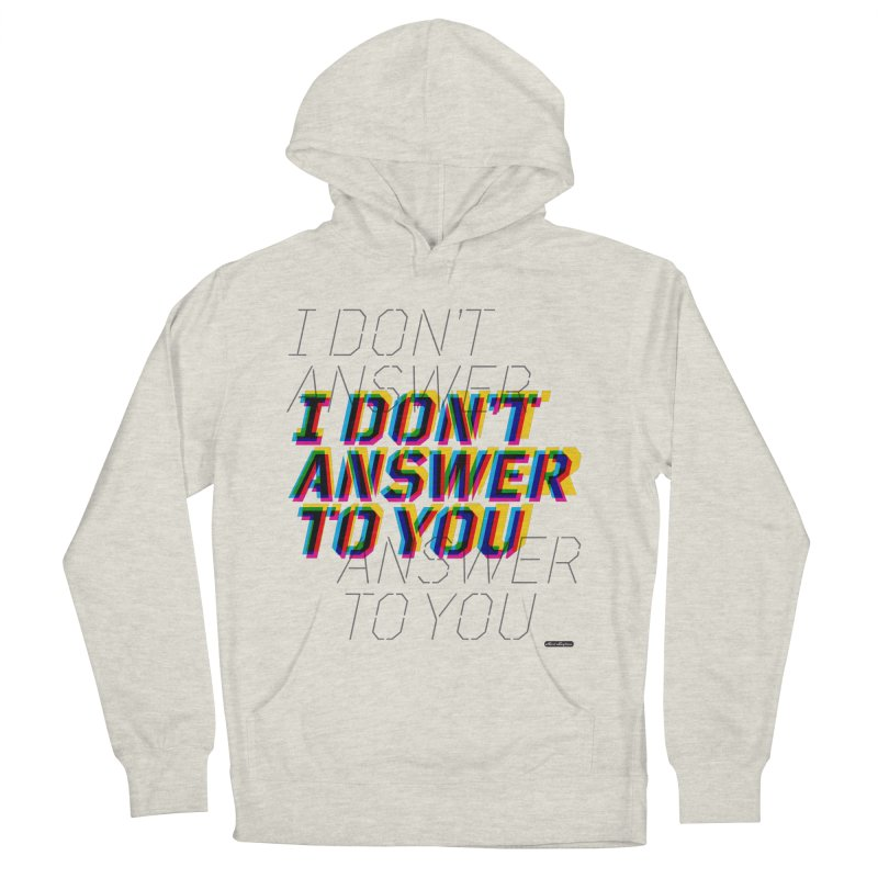 I Don't Answer to You Women's Pullover Hoody by DRAWMARK