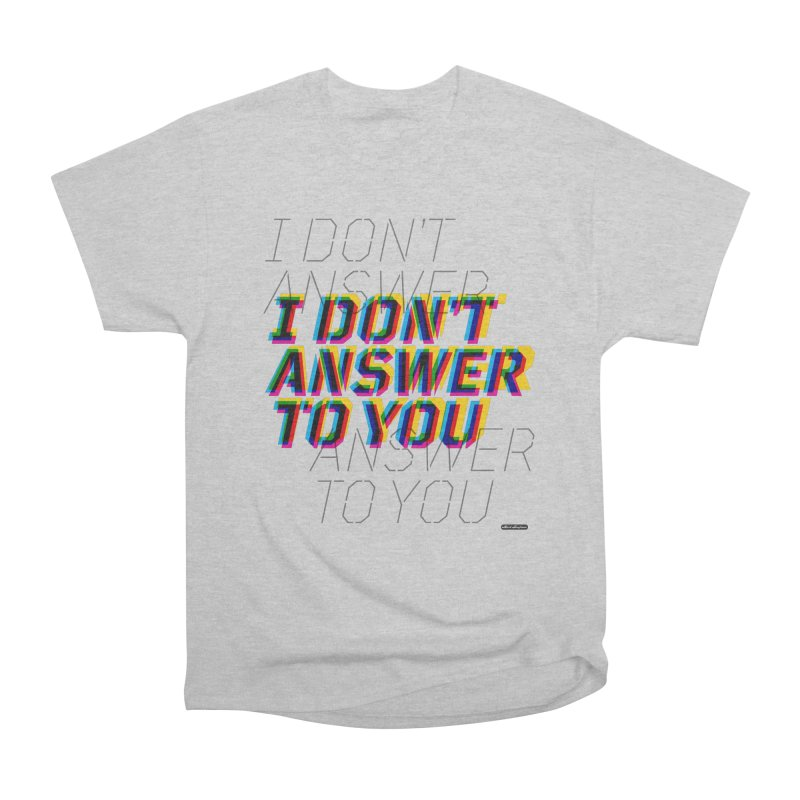 I Don't Answer to You Women's Classic Unisex T-Shirt by DRAWMARK