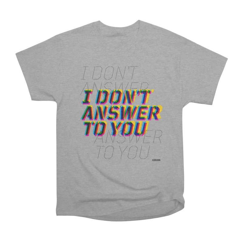 I Don't Answer to You Women's Heavyweight Unisex T-Shirt by DRAWMARK